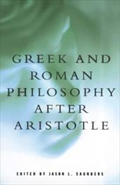 Greek and Roman Philosophy After Aristotle - Saunders, Jason L.