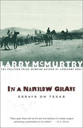 In a Narrow Grave: Essays on Texas - McMurtry, Larry