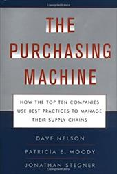 The Purchasing Machine: How the Top Ten Companies Use Best Practices to Manage Their Supply Chains - Nelson, Dave / Nelson, R. David / Moody, Patricia E.