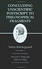 Kierkegaard's Writings, XII: Concluding Unscientific PostScript to Philosophical Fragments, Volume I - Kierkegaard, Soren / Kierkegaard, S. Ren / Hong, Howard Vincent