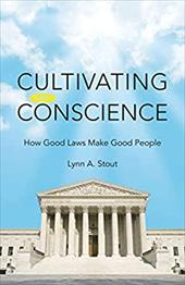 Cultivating Conscience: How Good Laws Make Good People - Stout, Lynn A.