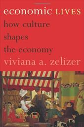 Economic Lives: How Culture Shapes the Economy - Zelizer, Viviana A. Rotman