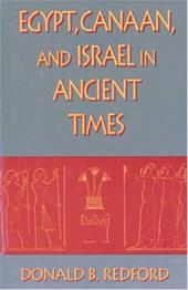 Egypt, Canaan, and Israel in Ancient Times - Redford, Donald B.