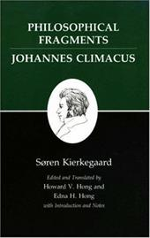 Kierkegaard's Writings, VII: Philosophical Fragments, or a Fragment of Philosophy/Johannes Climacus, or de Omnibus Dubitandum Est. - Kierkegaard, Soren / Kierkegaard, S. Ren / Hong, Howard Vincent