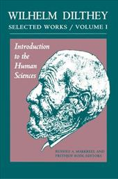 Introduction to the Human Sciences: Selected Works - Dilthey, Wilhelm / Rodi, Frithjof / Makkreel, Rudolf A.