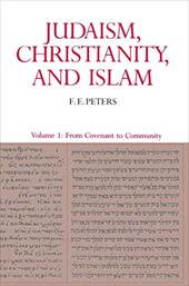 Judaism, Christianity, and Islam: The Classical Texts and Their Interpretation, Volume I: From Convenant to Community - Peters, F. E.