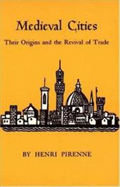 Medieval Cities: Their Origins and the Revival of Trade - Pirenne, Henri / Halsey, Frank D.