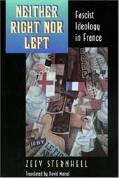 Neither Right Nor Left: Fascist Ideology in France - Sternhell, Zeev / Maisel, David