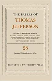 The Papers of Thomas Jefferson, Volume 28: 1 January 1794 to 29 February 1796 - Jefferson, Thomas / Catanzariti, John