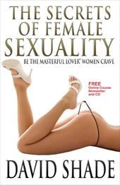 The Secrets of Female Sexuality Be the Masterful Lover Women Crave - Shade, David
