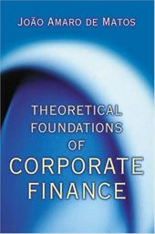 Theoretical Foundations of Corporate Finance - Amaro de Matos, Joao