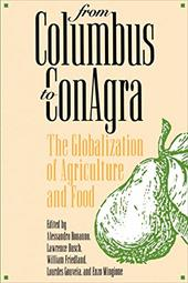 From Columbus to Conagra: The Globalization of Agriculture and Food - Bonanno, Alessandro / Busch, Lawrence / Mingione, Enzo