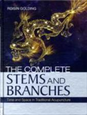 The Complete Stems and Branches: Time and Space in Traditional Acupuncture - Golding, Roisin / Morris, Richard / Rose, Jennifer