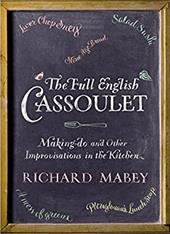 The Full English Cassoulet: Making Do in the Kitchen. by Richard Mabey with Polly Munro - Mabey, Richard