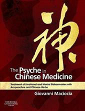 The Psyche in Chinese Medicine: Treatment of Emotional and Mental Disharmonies with Acupuncture and Chinese Herbs - Maciocia, Giovanni / Courtney, Michael / Morris, Richard