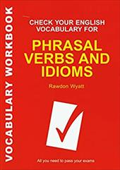 Check Your English Vocabulary for Phrasal Verbs and Idioms - Wyatt, Rawdon