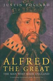 Alfred the Great: The Man Who Made England - Pollard, Justin