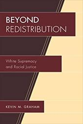 Beyond Redistribution: White Supremacy and Racial Justice - Graham, Kevin M.