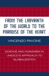 From the Labyrinth of the World to the Paradise of the Heart: Science and Humanism in UNESCO's Approach to Globalization - Pavone, Vincenzo