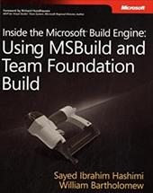 Inside the Microsoft Build Engine: Using MSBuild and Team Foundation Build - Hashimi, Sayed Ibrahim / Bartholomew, William