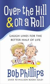 Over the Hill & on a Roll: Laugh Lines for the Better Half of Life - Phillips, Bob