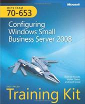 MCTS Self-Paced Training Kit (Exam 70-653): Configuring Windows Small Business Server 2008 [With CDROM] - Mulzer, Beatrice / Glenn, Walter / Lowe, Scott