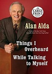 Things I Overheard While Talking to Myself - Alda, Alan