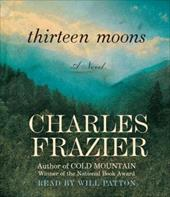 Thirteen Moons - Frazier, Charles / Patton, Will