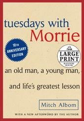 Tuesdays with Morrie: An Old Man, a Young Man and Life's Greatest Lesson - Albom, Mitch