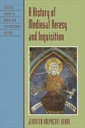 A History of Medieval Heresy and Inquisition - Deane, Jennifer Kolpacoff