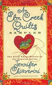 An ELM Creek Quilts Sampler: The First Three Novels in the Popular Series - Chiaverini, Jennifer / Roy, Denise