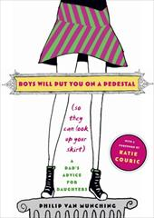 Boys Will Put You on a Pedestal (So They Can Look Up Your Skirt): A Dad's Advice for Daughters - Van Munching, Philip / Couric, Katie