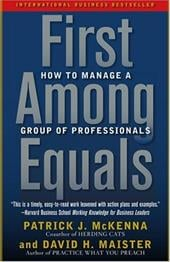 First Among Equals: How to Manage a Group of Professionals - McKenna, Patrick J. / Maister, David H.