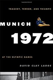 Munich 1972: Tragedy, Terror, and Triumph at the Olympic Games - Large, David