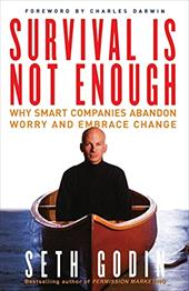 Survival Is Not Enough: Why Smart Companies Abandon Worry and Embrace Change - Godin, Seth / Darwin, Charles