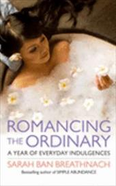 Romancing the Ordinary: A Year of Simple Splendour - Breathnach, Sarah Ban