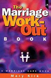 The Marriage Work-Out Book: A Marriage Care Book - Kirk / Kirk, Mary
