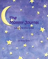 The Mommy Journal: Letters to Your Child - Broy, Tracy
