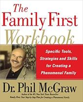 The Family First Workbook: Specific Tools, Strategies, and Skills for Creating a Phenomenal Family - McGraw, Phillip C.