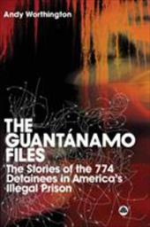 The Guantanamo Files: The Stories of the 759 Detainees in America's Illegal Prison - Worthington, Andy