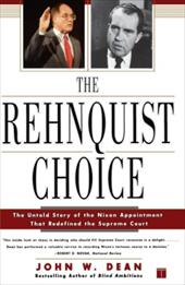 The Rehnquist Choice: The Untold Story of the Nixon Appointment Tht Redefined the Supreme Court - Dean, John Wesley