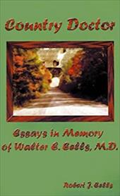 Country Doctor: Essays in Memory of Walter E. Eells, M.D. - Eells, Robert J.