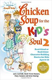Chicken Soup for the Kid's Soul 2: Read-Aloud or Read-Alone Character-Building Stories for Kids Ages 6-10 - Canfield, Jack / Hansen, Mark Victor / Hansen, Patty