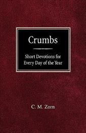 Crumbs: Short Devotions for Every Day of the Year - Zorn, C. M. / Zorn, H. M.