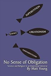 No Sense of Obligation: Science and Religion in an Impersonal Universe - Young, Matt