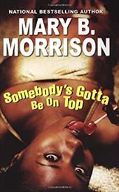 Somebody's Gotta Be on Top - Morrison, Mary B.