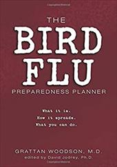 The Bird Flu Preparedness Planner: What It Is. How It Spreads. What You Can Do. - Woodson, Grattan