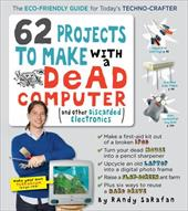 62 Projects to Make with a Dead Computer: And Other Discarded Electronics - Sarafan, Randy