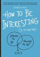 How to be Interesting: An Instruction Manual - Hagy, Jessica