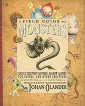 A Field Guide to Monsters: Googly-Eyed Wart Floppers, Shadow Casters, Toe Eaters, and Other Creatures - Olander, Johan